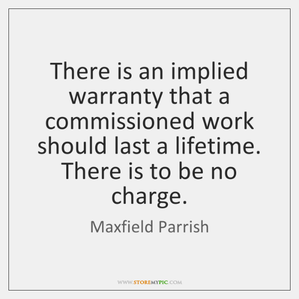 There is an implied warranty that a commissioned work should last a ...