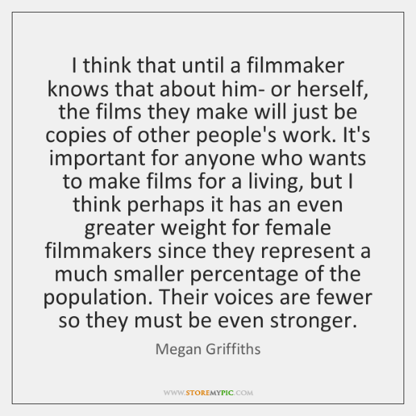 I think that until a filmmaker knows that about him- or herself, ...
