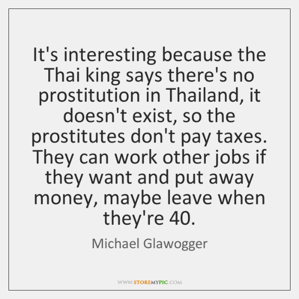 It's interesting because the Thai king says there's no prostitution in Thailand, ...