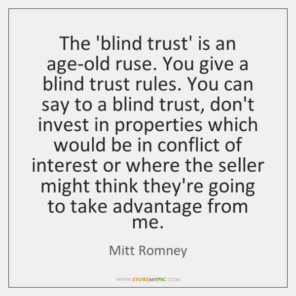 The 'blind trust' is an age-old ruse. You give a blind trust ...