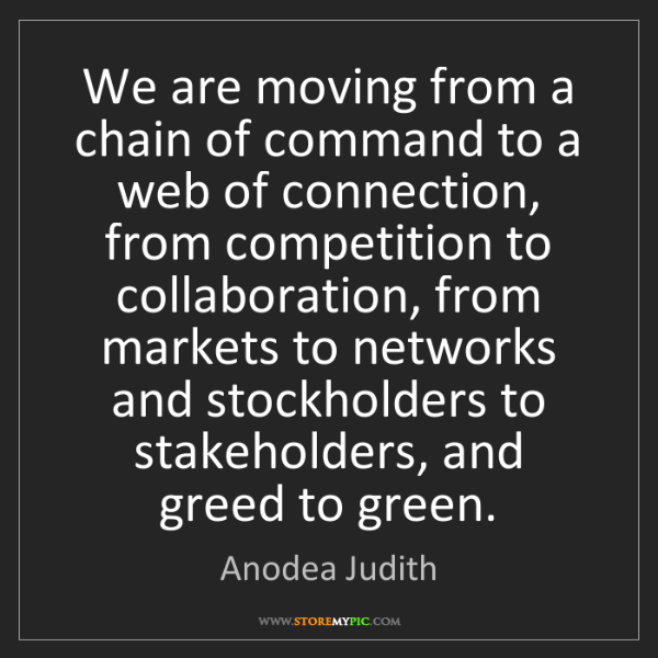 Anodea Judith: We are moving from a chain of command to a web of connection,...