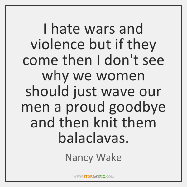 I hate wars and violence but if they come then I don't ...