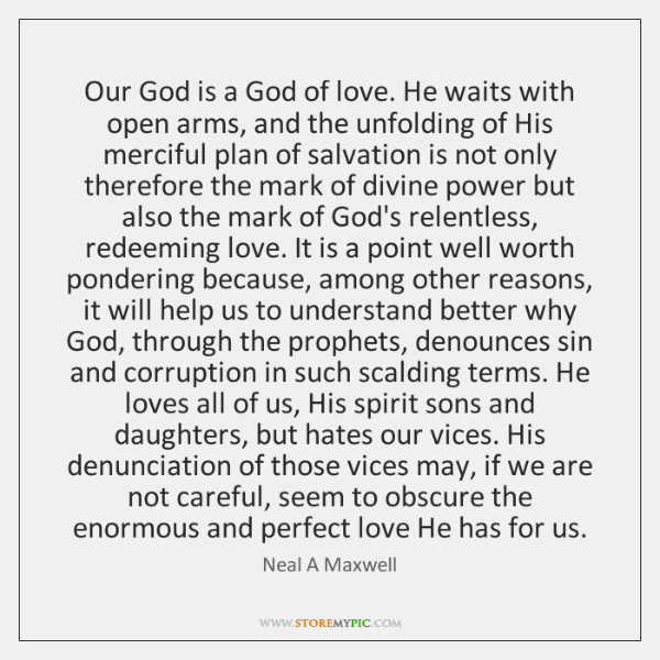 Our God is a God of love. He waits with open arms, ...