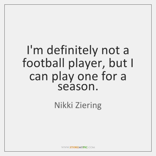 I'm definitely not a football player, but I can play one for ...