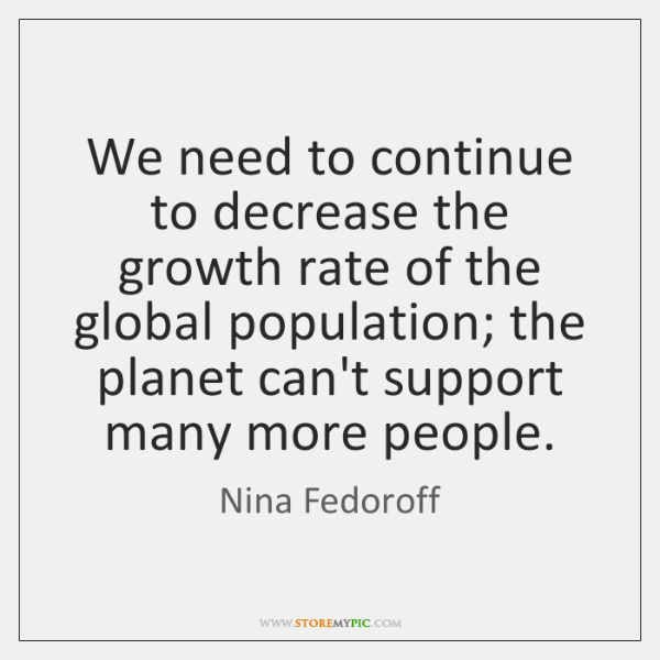 We need to continue to decrease the growth rate of the global ...