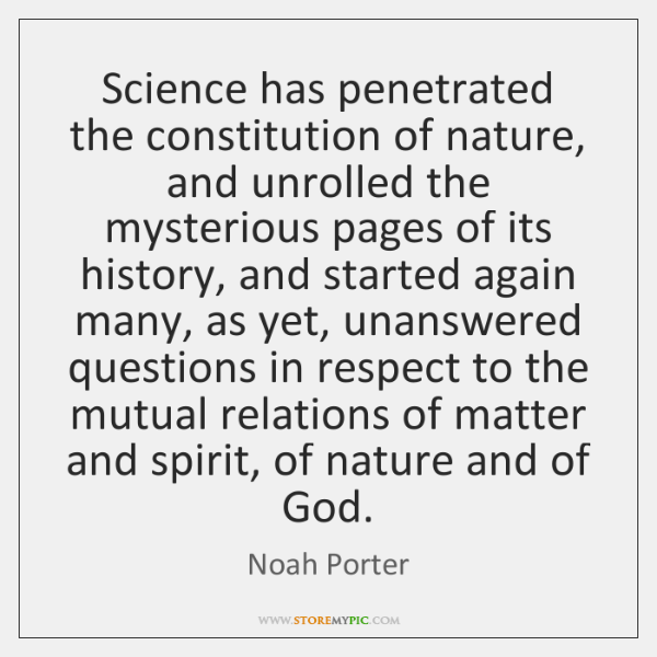 Science has penetrated the constitution of nature, and unrolled the mysterious pages ...