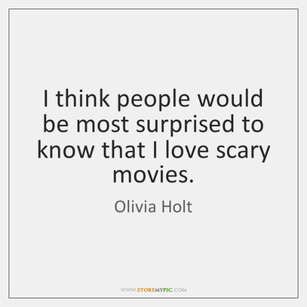 I think people would be most surprised to know that I love ...