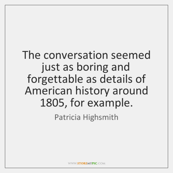 The conversation seemed just as boring and forgettable as details of American ...