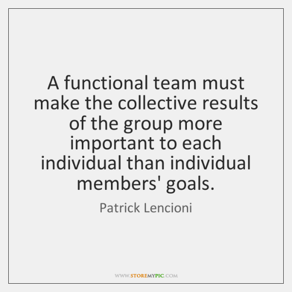 A functional team must make the collective results of the group more ...