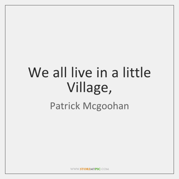 We all live in a little Village,
