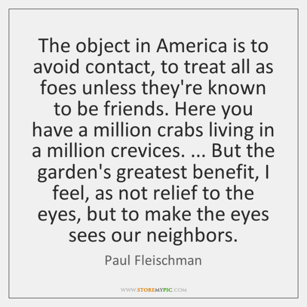 The object in America is to avoid contact, to treat all as ...