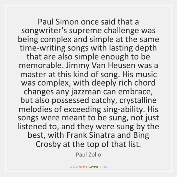 Paul Simon once said that a songwriter's supreme challenge was being complex ...
