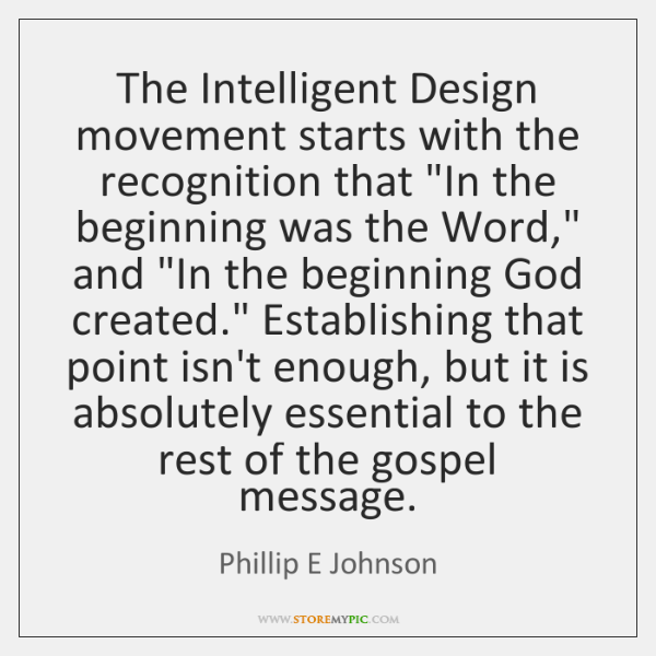 The Intelligent Design movement starts with the recognition that