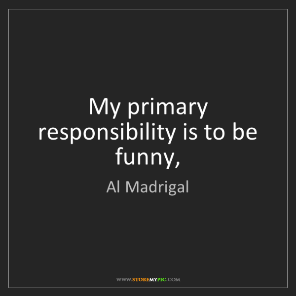 Al Madrigal: My primary responsibility is to be funny,