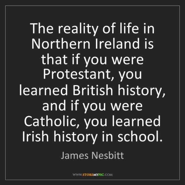 James Nesbitt: The reality of life in Northern Ireland is that if you...