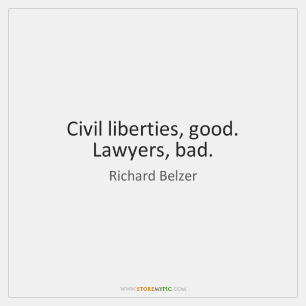 Civil liberties, good. Lawyers, bad.
