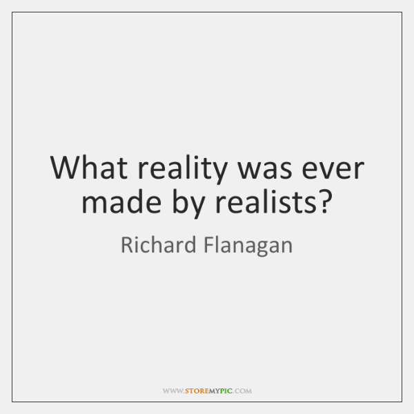 What reality was ever made by realists?