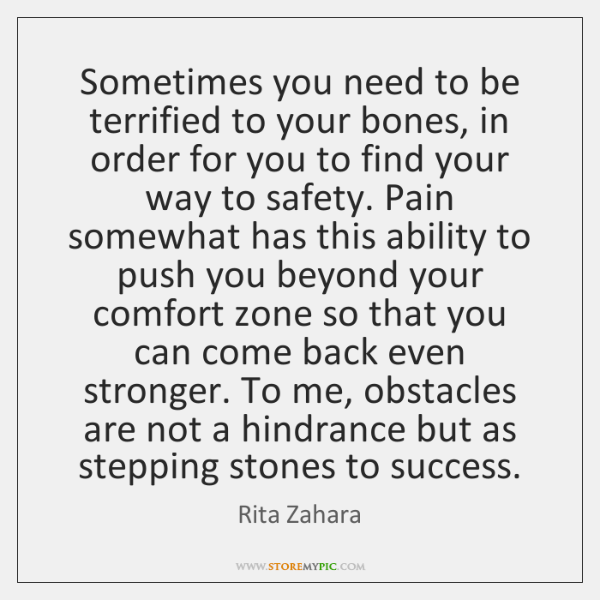 Sometimes you need to be terrified to your bones, in order for ...