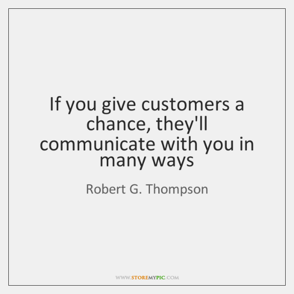 If you give customers a chance, they'll communicate with you in many ...