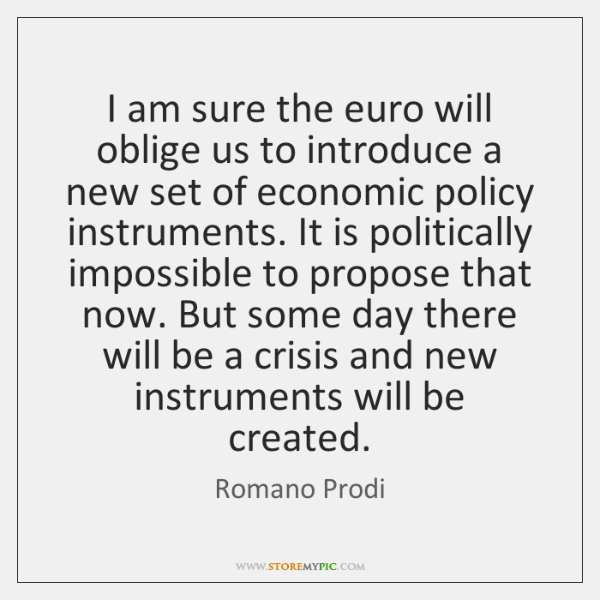 I am sure the euro will oblige us to introduce a new ...