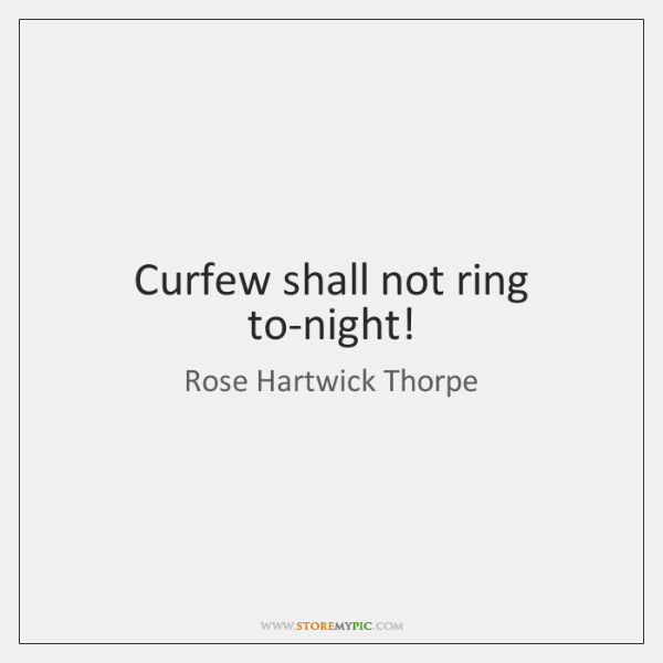 Curfew shall not ring to-night!