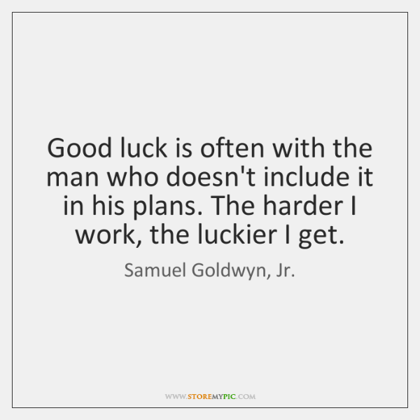 Good luck is often with the man who doesn't include it in ...