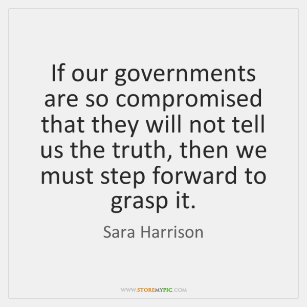 If our governments are so compromised that they will not tell us ...