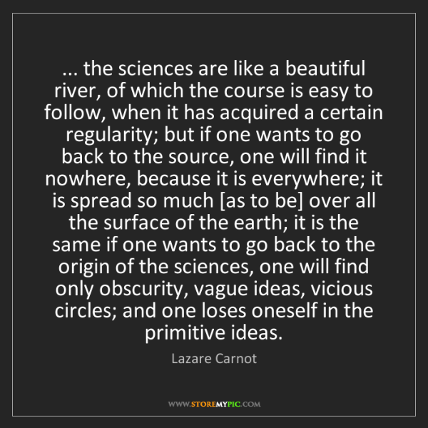 Lazare Carnot: ... the sciences are like a beautiful river, of which...