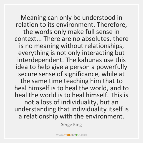 Meaning can only be understood in relation to its environment. Therefore, the ...