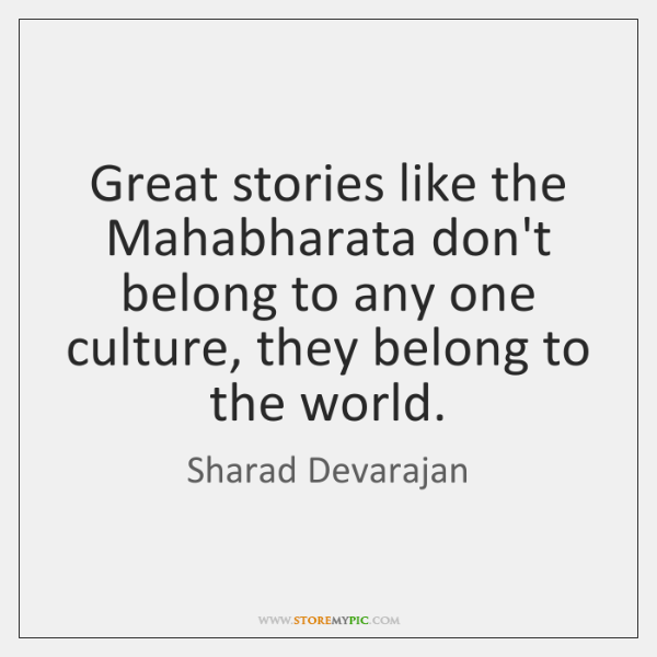 Great stories like the Mahabharata don't belong to any one culture, they ...