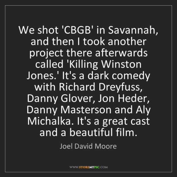 Joel David Moore: We shot 'CBGB' in Savannah, and then I took another project...
