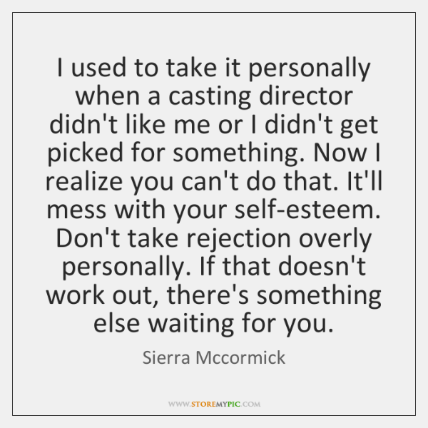 I used to take it personally when a casting director didn't like ...