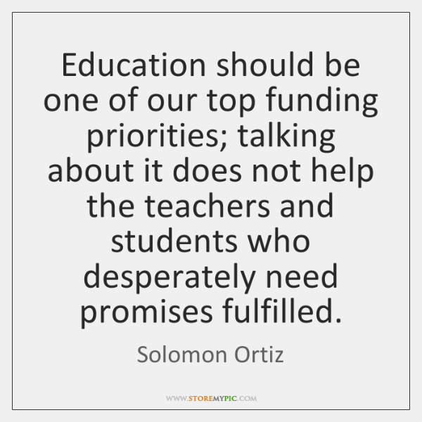 Education should be one of our top funding priorities; talking about it ...