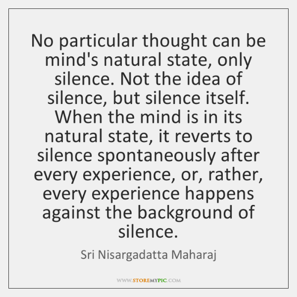 No particular thought can be mind's natural state, only silence. Not the ...
