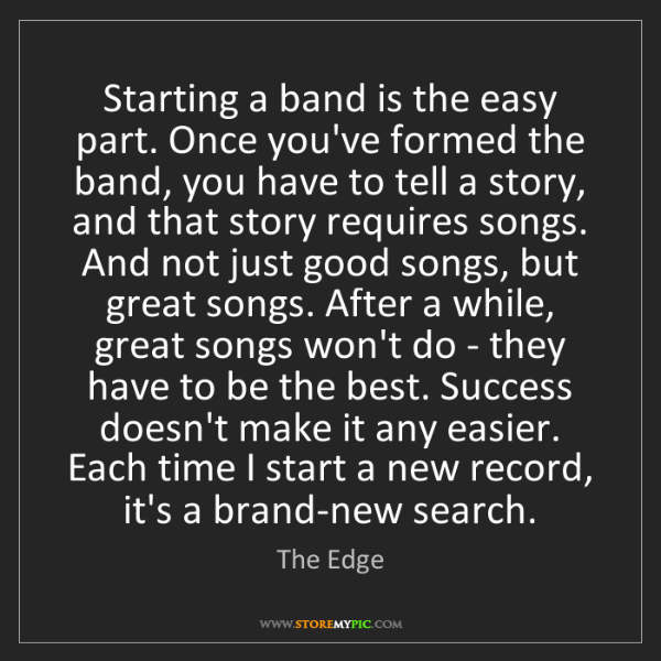 The Edge: Starting a band is the easy part. Once you've formed...