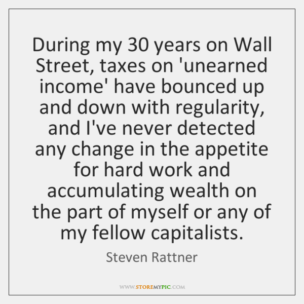 During my 30 years on Wall Street, taxes on 'unearned income' have bounced ...