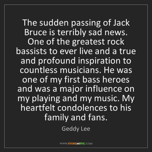 Geddy Lee: The sudden passing of Jack Bruce is terribly sad news....
