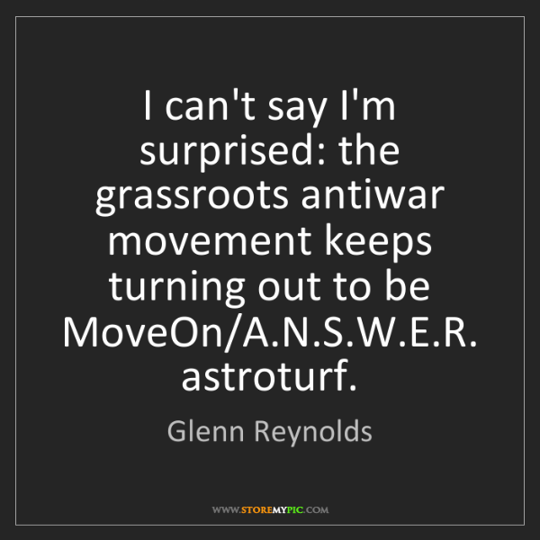 Glenn Reynolds: I can't say I'm surprised: the grassroots antiwar movement...