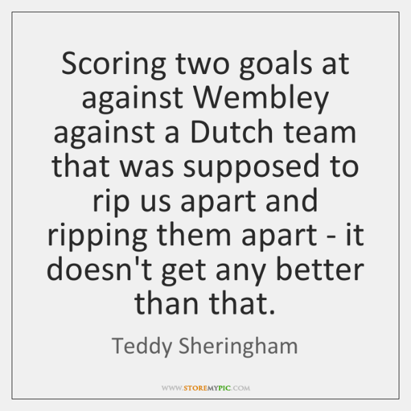 Scoring two goals at against Wembley against a Dutch team that was ...