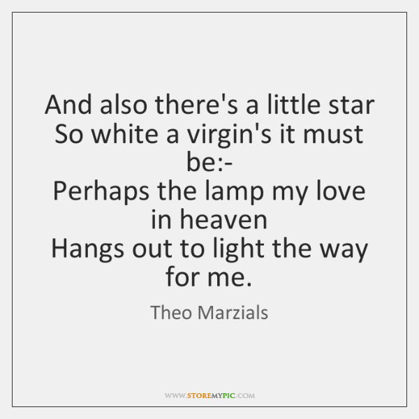 And also there's a little star   So white a virgin's it must ...