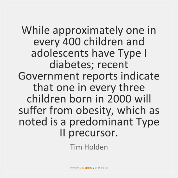 While approximately one in every 400 children and adolescents have Type I diabetes; ...