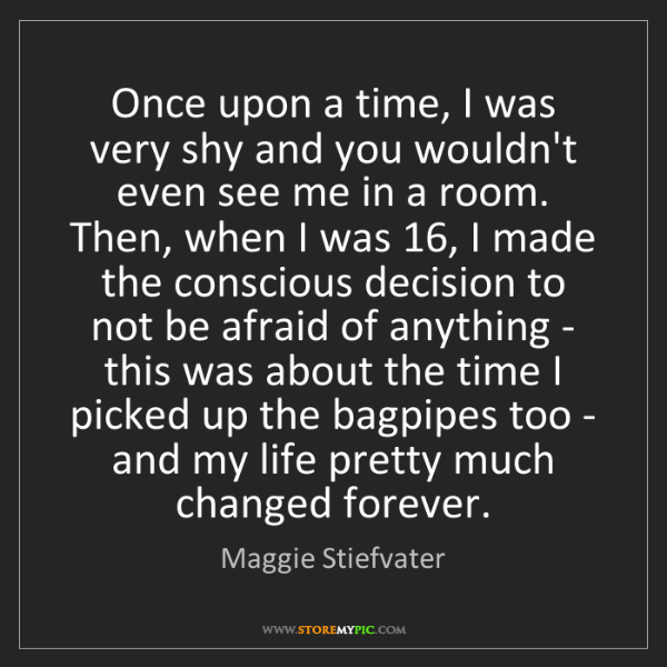 Maggie Stiefvater: Once upon a time, I was very shy and you wouldn't even...