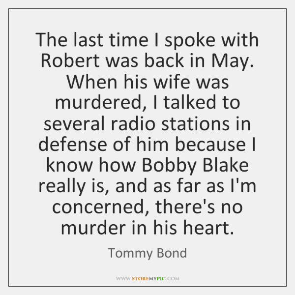 The last time I spoke with Robert was back in May. When ...