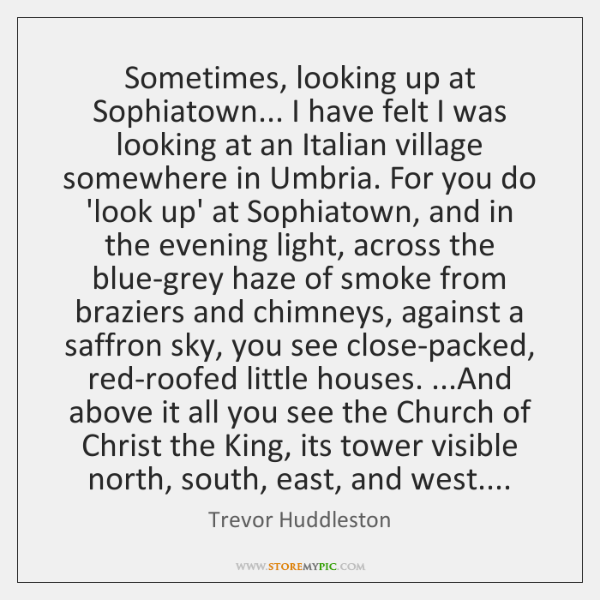 Sometimes, looking up at Sophiatown... I have felt I was looking at ...