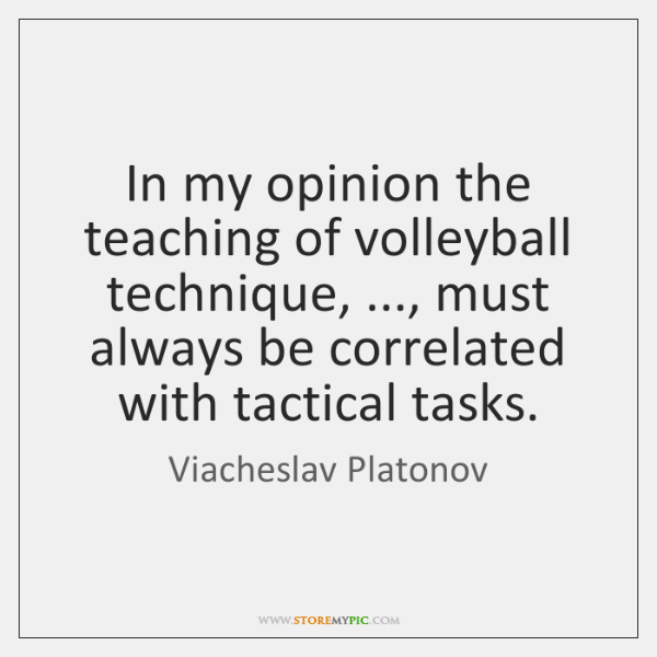 In my opinion the teaching of volleyball technique, ..., must always be correlated ...
