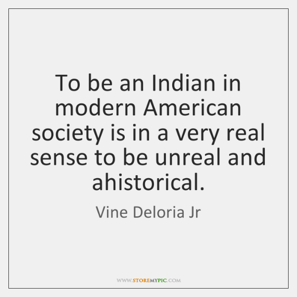 To be an Indian in modern American society is in a very ...