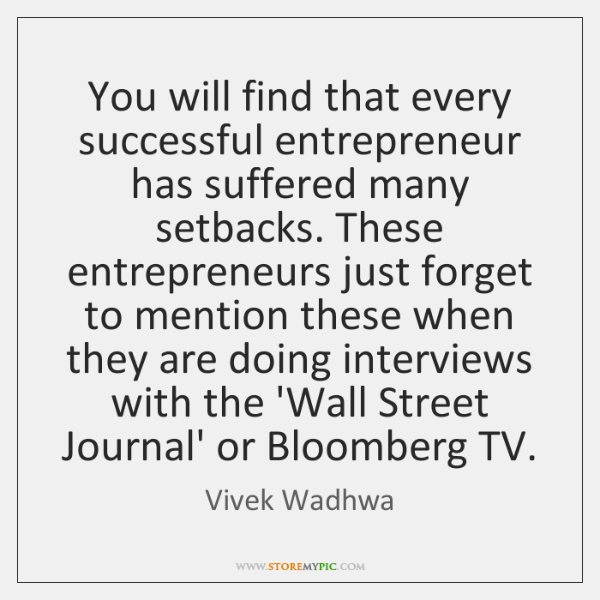 You will find that every successful entrepreneur has suffered many setbacks. These ...