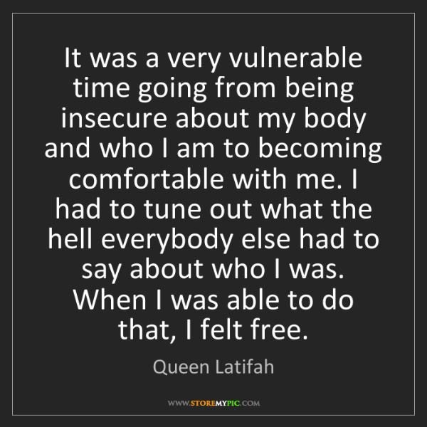 Queen Latifah: It was a very vulnerable time going from being insecure...