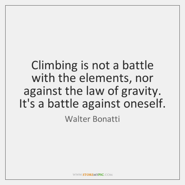 Climbing is not a battle with the elements, nor against the law ...