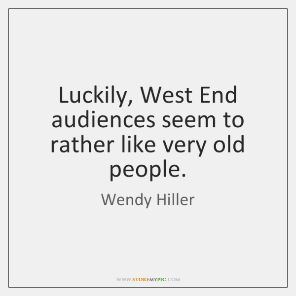 Luckily, West End audiences seem to rather like very old people.